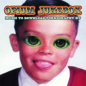 Opium Jukebox - Music To Download Pornography By