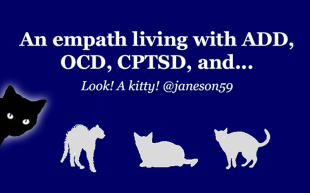 An empath living with ADD, OCD, CPTSD, and... Look! A kitty! janeson59.com