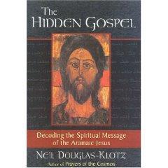 The Hidden Gospel: Decoding the spiritual message of the Aramaic Jesus by Neil Douglas-Klotz
