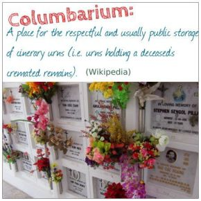Columbarium: a place for the respectful and public storage of cinerary urns.