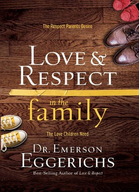 Love and Respect in the Family, by Dr. Emerson Eggerichs