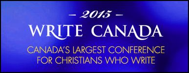 Write Canada 2015 Canada's largest conference for Christians who write