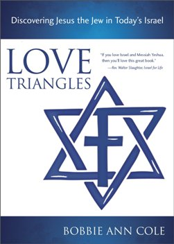 Love Triangles: Discovering Jesus the Jew in Today's Israel, by Bobbie Ann Cole