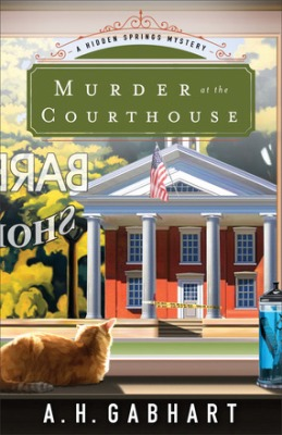Murder at the Courthouse, by A.H. Gabhart