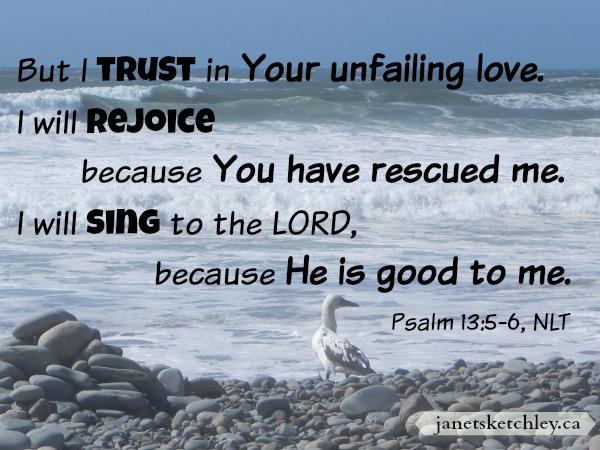Psalm 13:5-6, NLT
