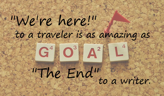 """Letter tiles spelling GOAL with text: """"We're here!"""" to a traveler is as amazing as """"The End"""" to a writer."""