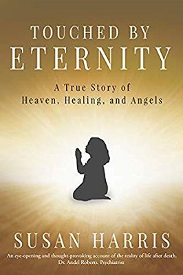 Book cover: Touched by Eternity (A True Story of Heaven, Healing, and Angels) by Susan Harris