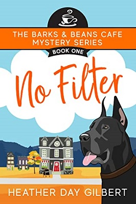 No Filter,by Heather Day Gilbert  Barks & Beans Cafe Mystery Series, Book 1   #cleanreads #cozymystery