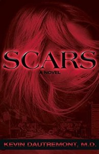 Scars, a novel by Kevin Dautremont, M.D.