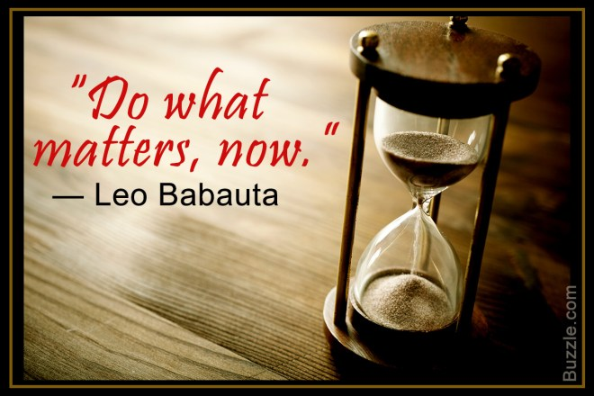 """The image shows a quote from Leo Babauta, """"Do what matters, now,"""" and an hourglass that's running out of sand at the top."""
