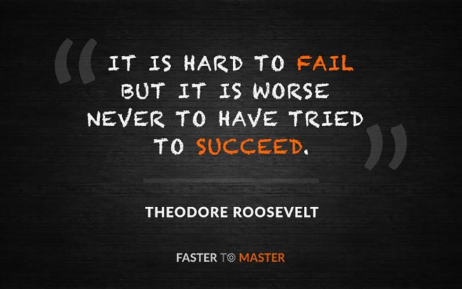 """This quote from Theodore Roosevelt says, """"It is hard to fail but wore never to have tried to succeed."""""""