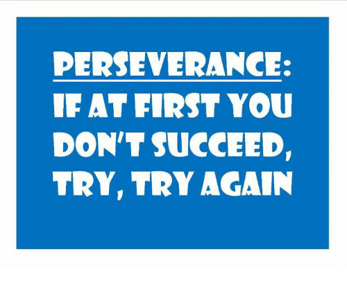 """The words """"Perseverance: if at first you don't succeed, try, try again"""" are reversed in white on a royal blue background in this image."""