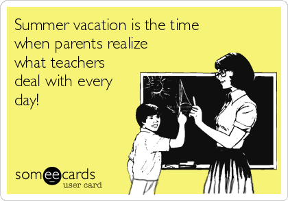 summer-vacation-is-the-time-when-parents-realize-what-teachers-deal-with-every-day-3b1bb