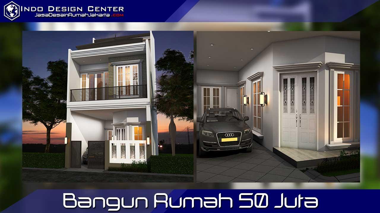 Bangun Rumah 50 Juta Jasa Desain Rumah Jakarta Bangun Rumah