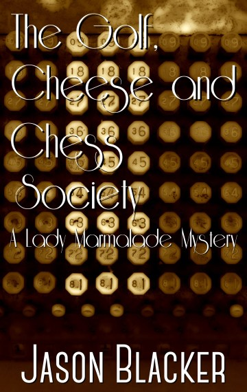 The Golf, Cheese and Chess Society – A New Lady Marmalade Mystery Novel