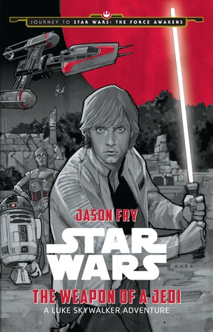 Journey to Star Wars: The Force Awakens The Weapon of a Jedi: A Luke Skywalker Adventure Book Cover