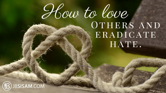 How to love others to eradicate hate.