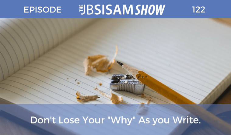 "Don't Lose Your ""Why"" As you Write. episode 122"