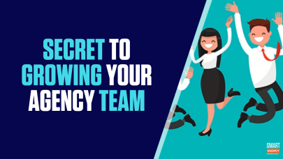 growing your agency team - Successful Agency Team: The Secret to Growing Your Best Team