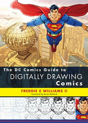 The DC Comics Guide to Digitally Drawing Comics by Freddie E Williams II