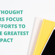 How Thought Leaders Focus Their Efforts to Have the Greatest Impact