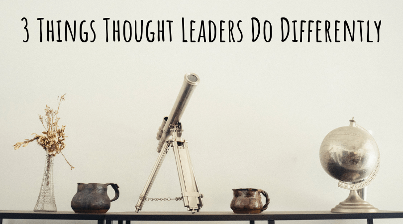 3 Things Thought Leaders Do Differently