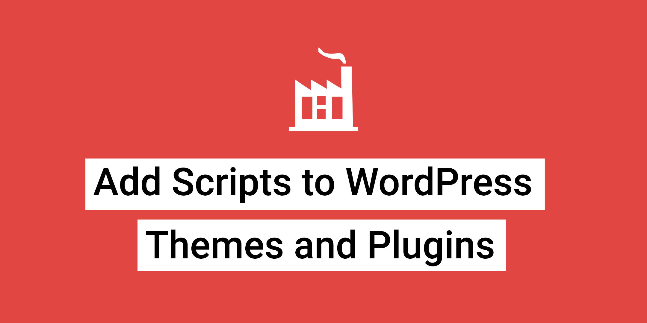Add Scripts to WordPress Themes and Plugins