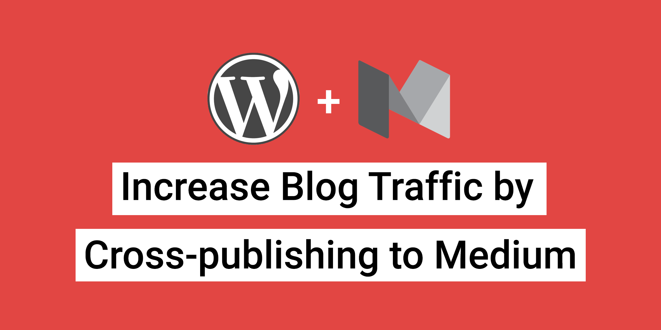 Increase Blog Traffic by Cross-publishing to Medium