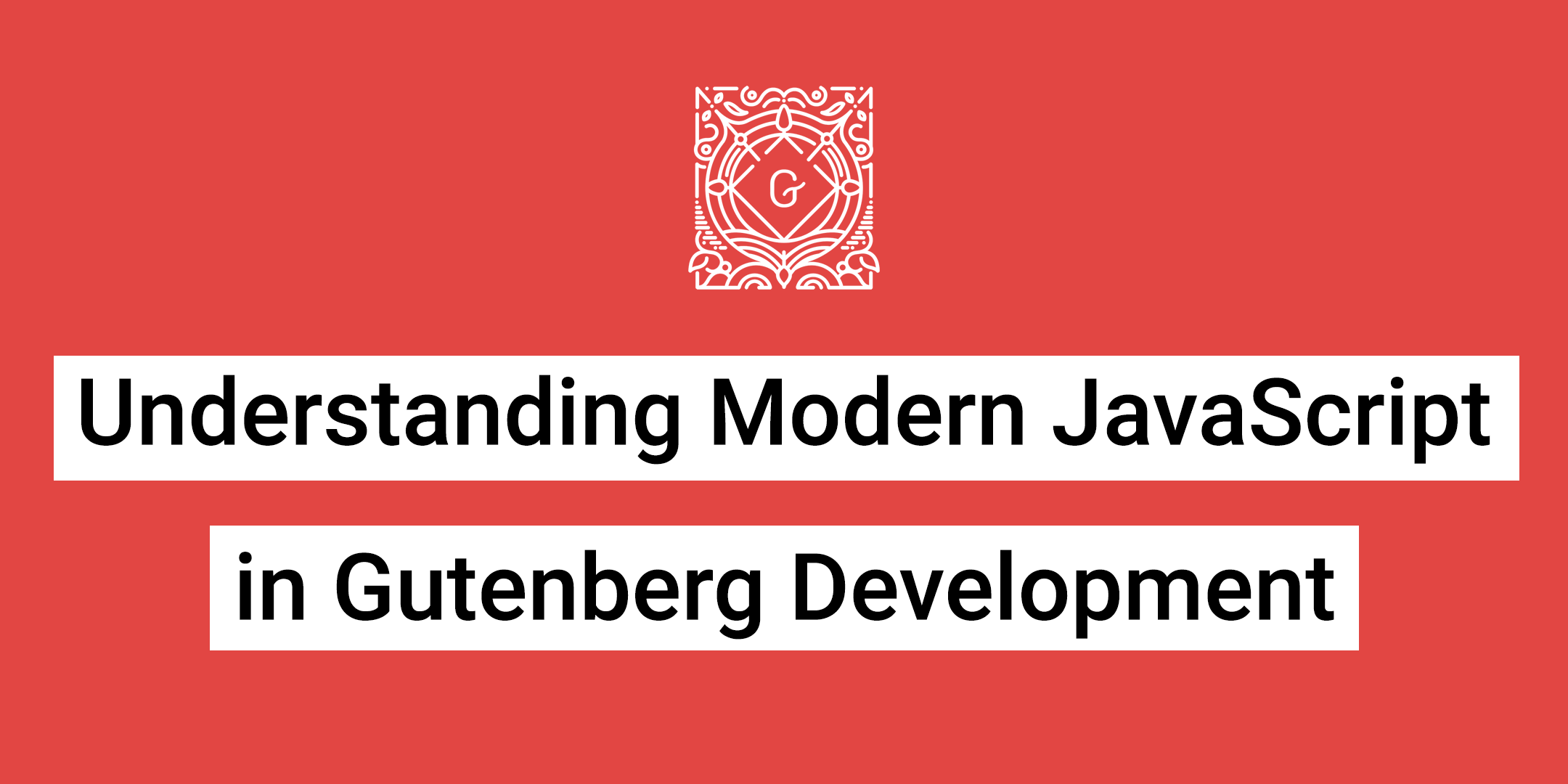 Modern JavaScript in Gutenberg Development