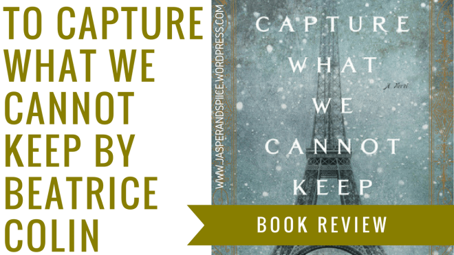 to capture what we cannot keep by beatrice colin blog header - To Capture What We Cannot Keep by Beatrice Colin | Spoiler-Free Review