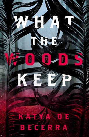 What The Woods Keep by Katya De Becerra Book Cover - What The Woods Keep by Katya De Becerra | Spoiler-Free Review