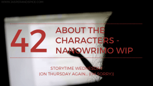 NaNoWriMo About the Characters 2019 Blog Header Storytime Wednesday 300x169 - Week 3 NaNoWriMo Update & Changes I've Made To My Tracker