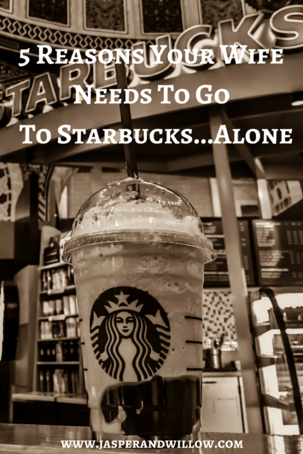 5 Reasons Your Wife Needs To Go To Starbucks…Alone