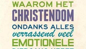 Waarom het christendom ONDANKS ALLES verrassend veel emotionele diepgang heeft