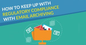 How To Keep Up With Regulatory Compliance With Email Archiving cover