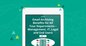 Email Archiving Benefits for All Your Departments: Management, IT, Legal and End Users cover