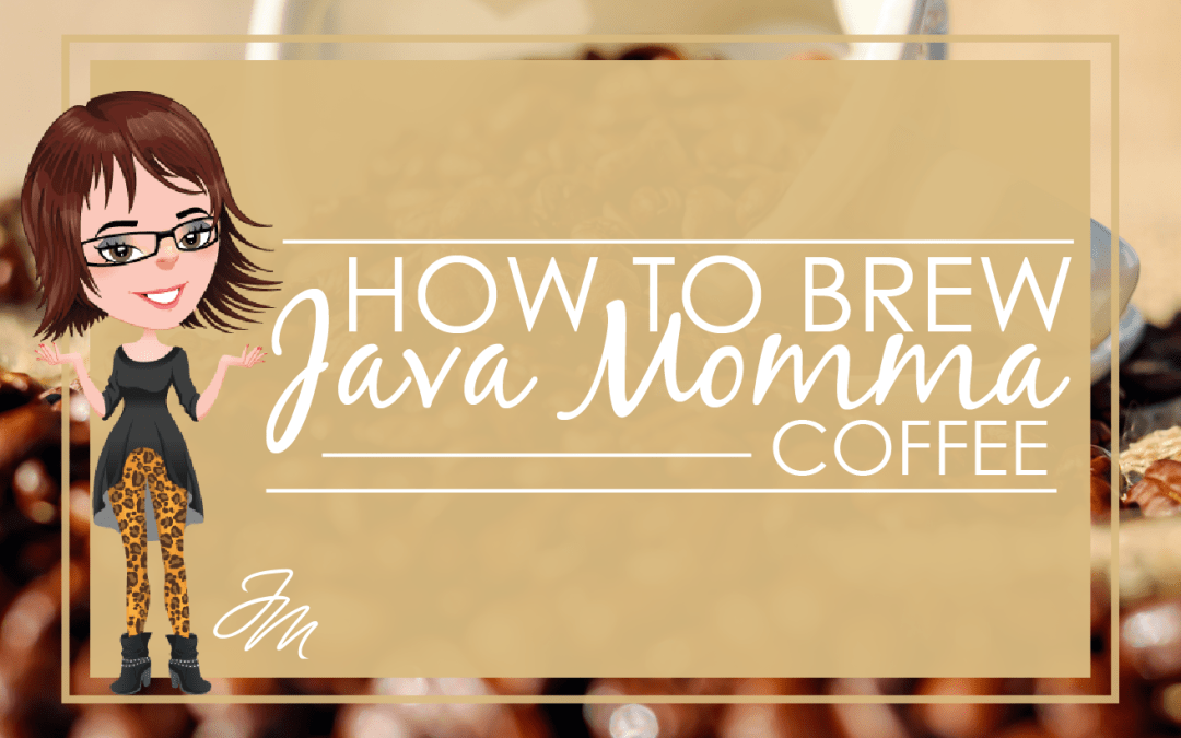 How to Brew Java Momma Coffee