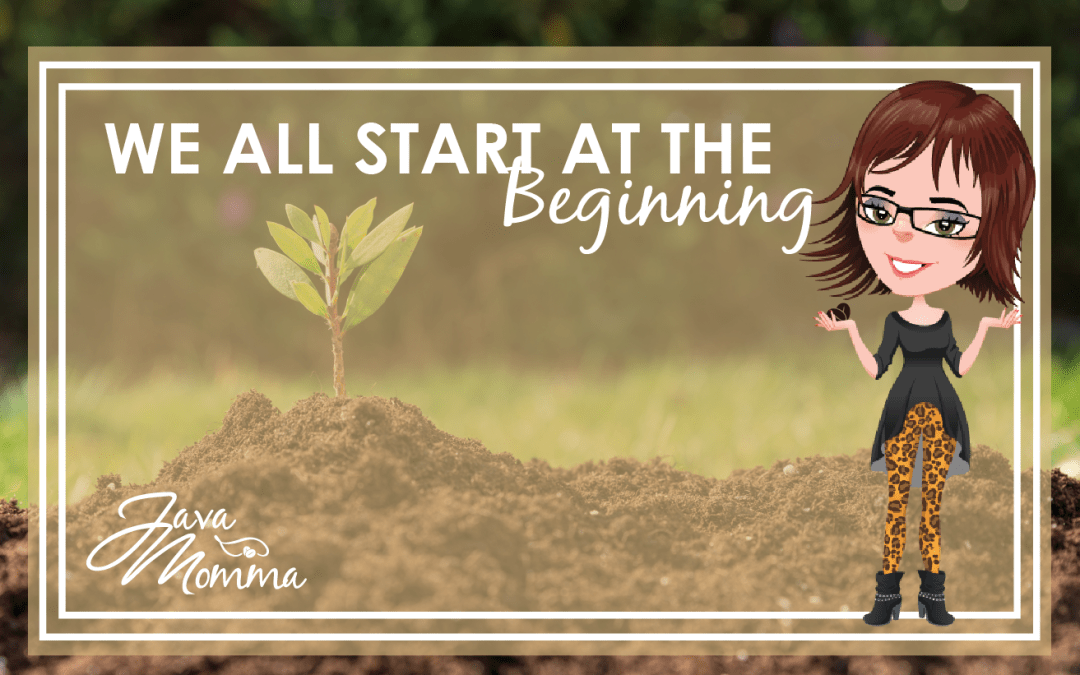 We all start at the beginning