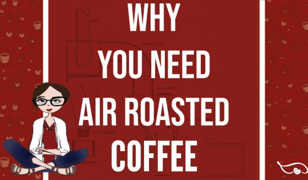 Why Air Roasted Coffee is the Best