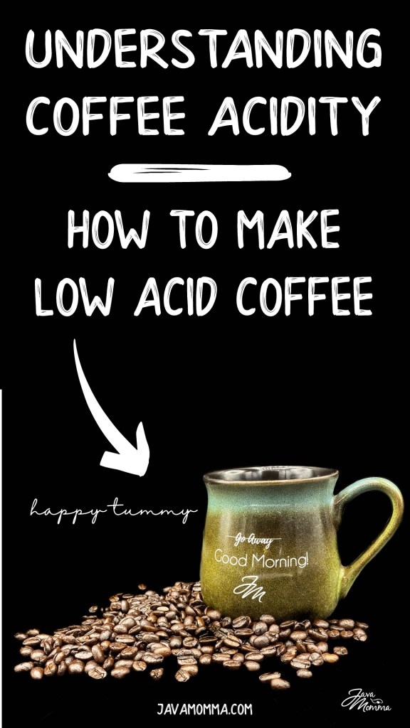 understanding coffee acidity and how to make a low acid coffee