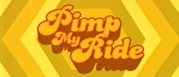 """Pimp My Ride"""