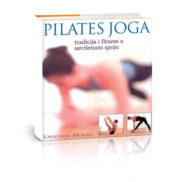 Joga Pilates - Jonathan Monks - Javor izdavastvo - Za svakoga po nesto