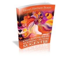 Kako kontrolisati sudbinu putem sugestije Henri Harison Braun