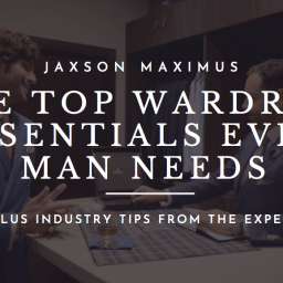 THE TOP WARDROBE ESSENTIALS EVERY MAN NEEDS IN HIS CLOSET   + THE TOP INDUSTRY TIPS