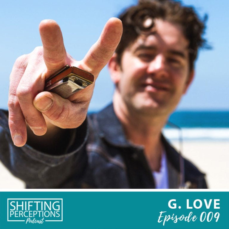 G. Love - Musician interview on Shifting Perceptions Podcast