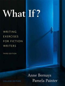 What If? Writing Exercises for Fiction Writers, by Anne Bernays and Pamela Painter
