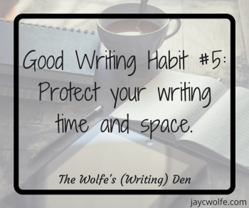 Good Writing Habits - Protect Writing Time and Space
