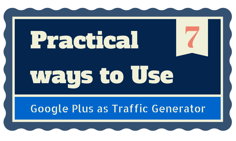 7 Practical ways to use Google Plus as Traffic Generator for your site 1