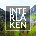 Interlaken, The Vacation Destination of Central Europe