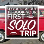 So You're About To Book Your First Solo Trip?